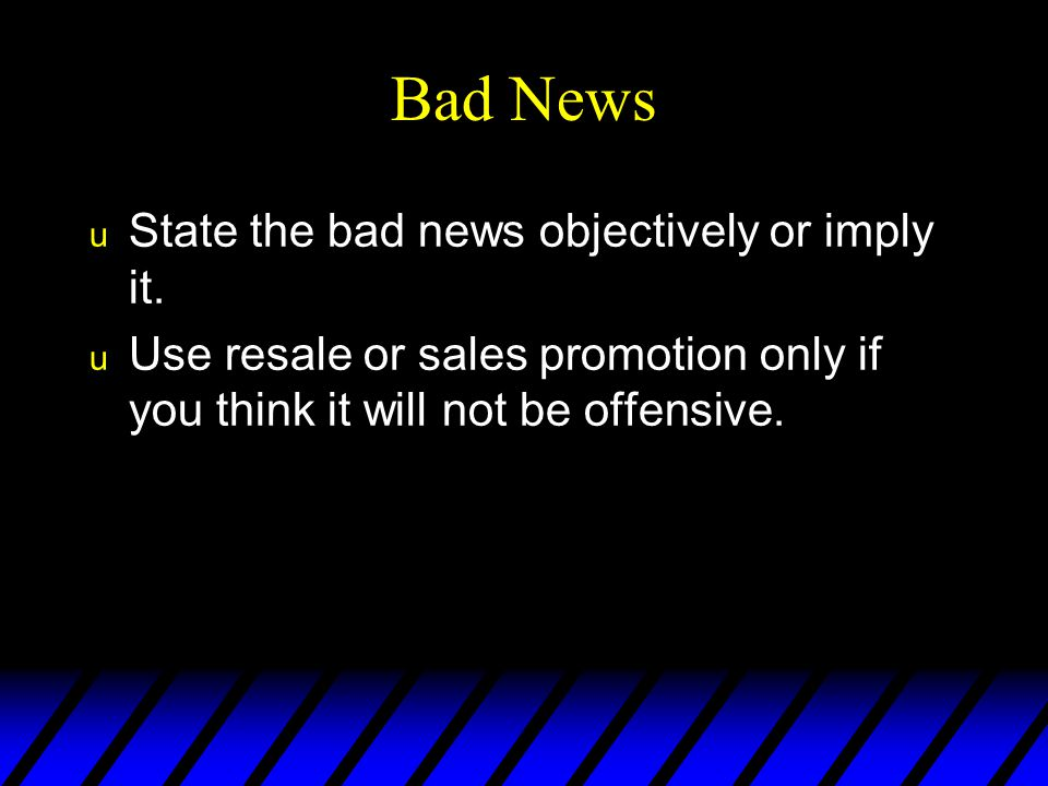 Bad News State the bad news objectively or imply it.