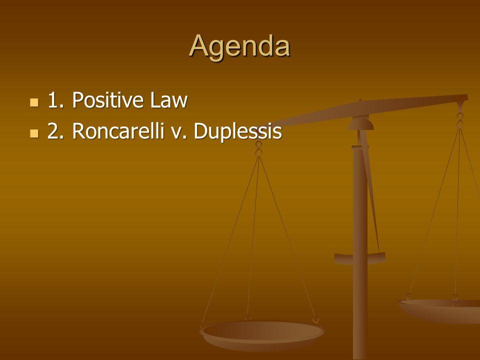 Agenda 1. Positive Law 2. Roncarelli v. Duplessis
