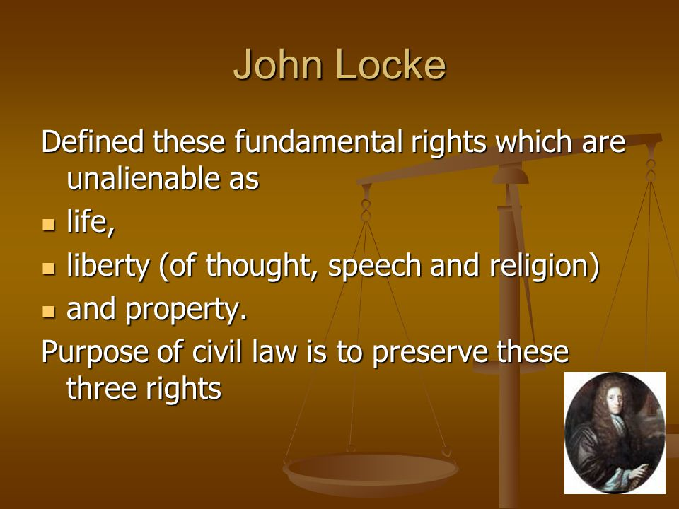 John Locke Defined these fundamental rights which are unalienable as