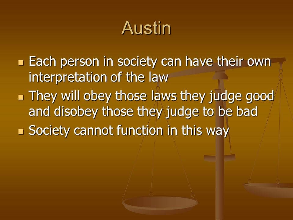 Austin Each person in society can have their own interpretation of the law.
