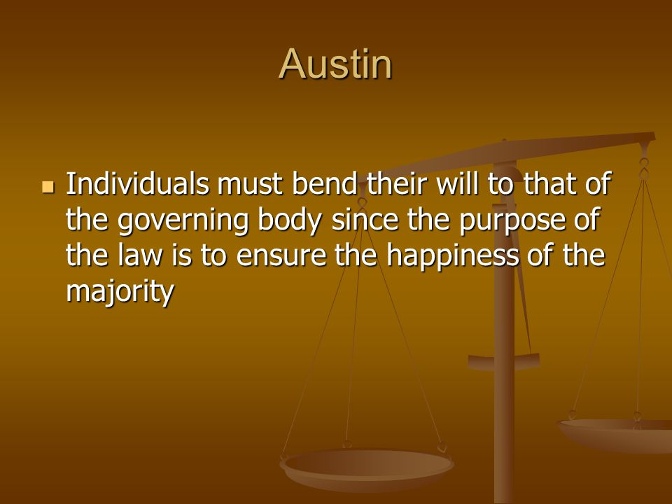 Austin Individuals must bend their will to that of the governing body since the purpose of the law is to ensure the happiness of the majority.