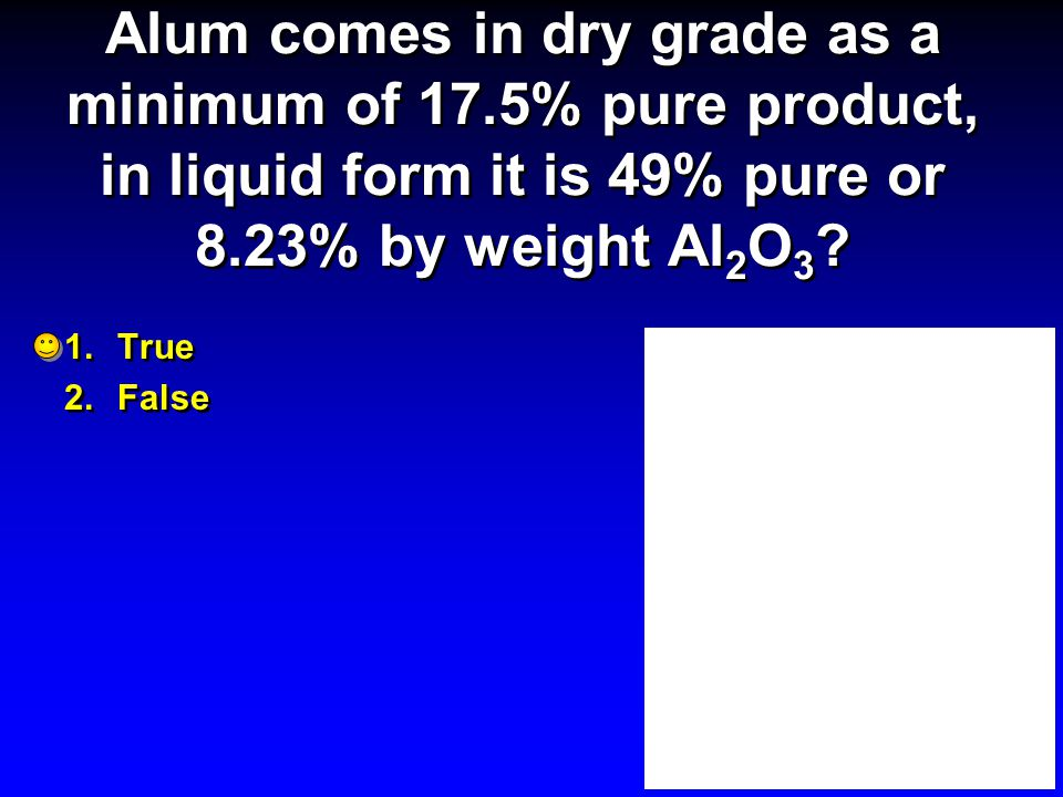 Alum comes in dry grade as a minimum of 17
