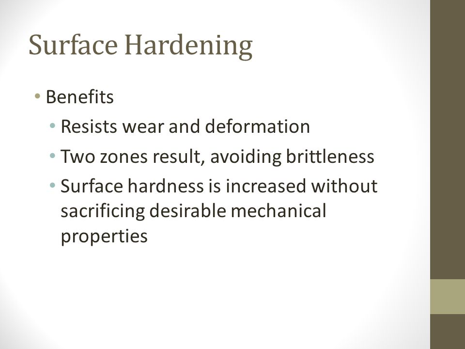 Surface Hardening Benefits Resists wear and deformation