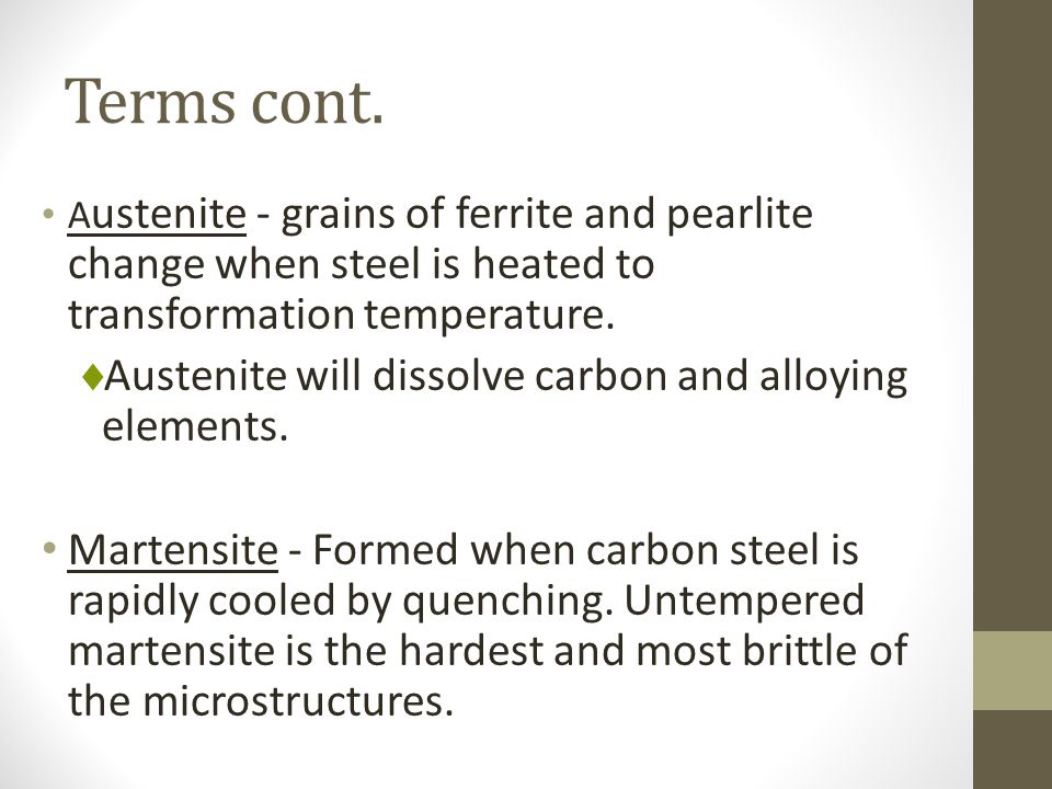 Terms cont. Austenite will dissolve carbon and alloying elements.