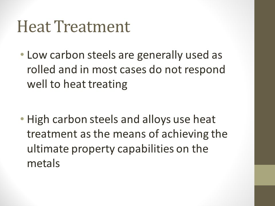 Heat Treatment Low carbon steels are generally used as rolled and in most cases do not respond well to heat treating.