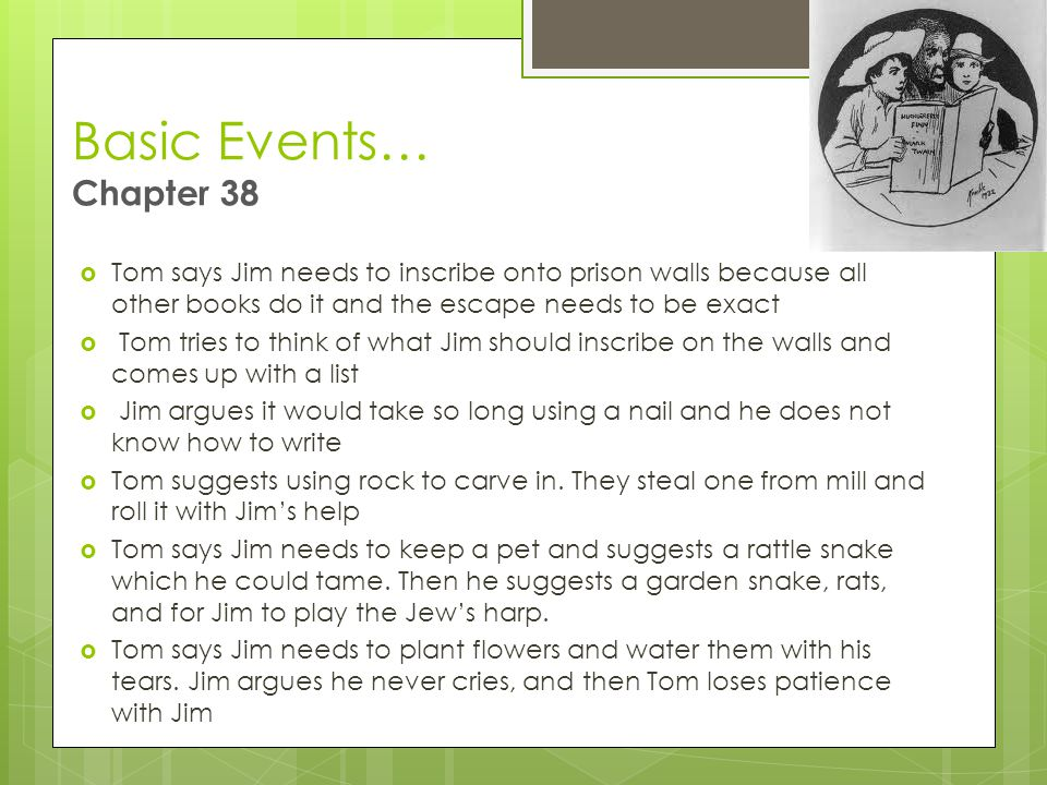 Basic Events… Chapter 38 Tom says Jim needs to inscribe onto prison walls because all other books do it and the escape needs to be exact.