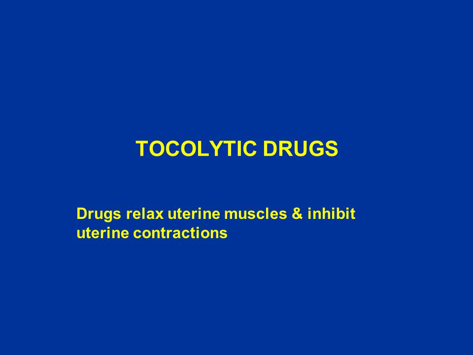 Drugs relax uterine muscles & inhibit uterine contractions