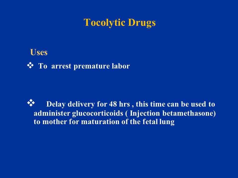 Tocolytic Drugs Uses. To arrest premature labor.