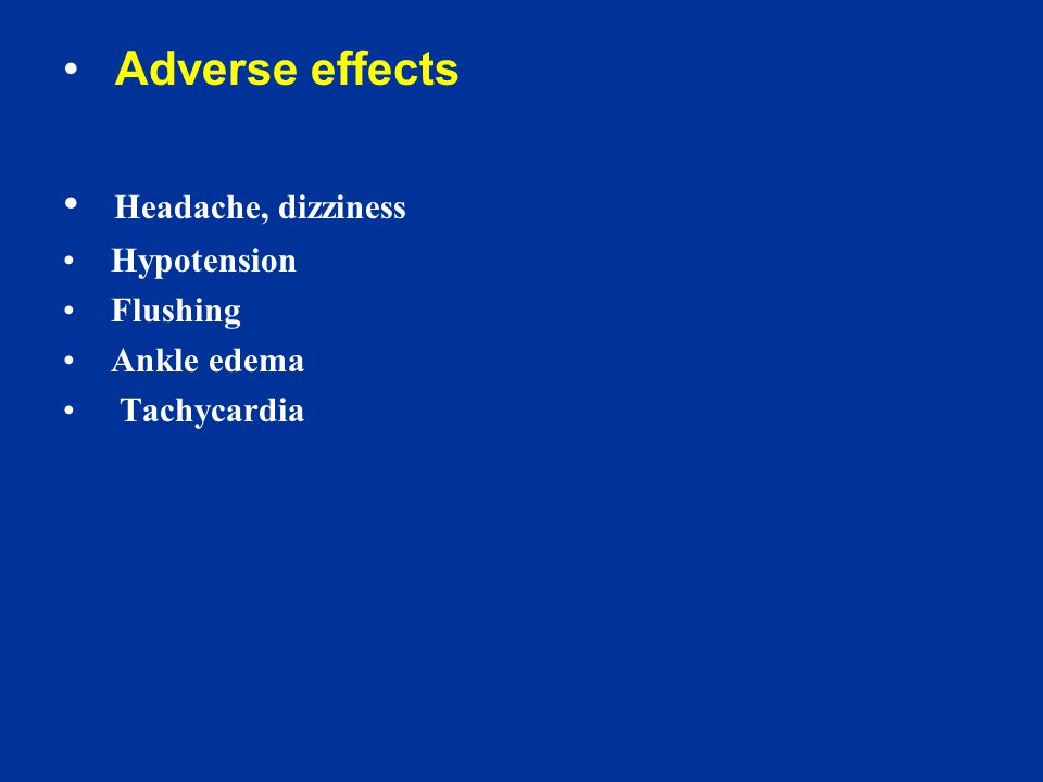 Adverse effects Headache, dizziness Hypotension Flushing Ankle edema