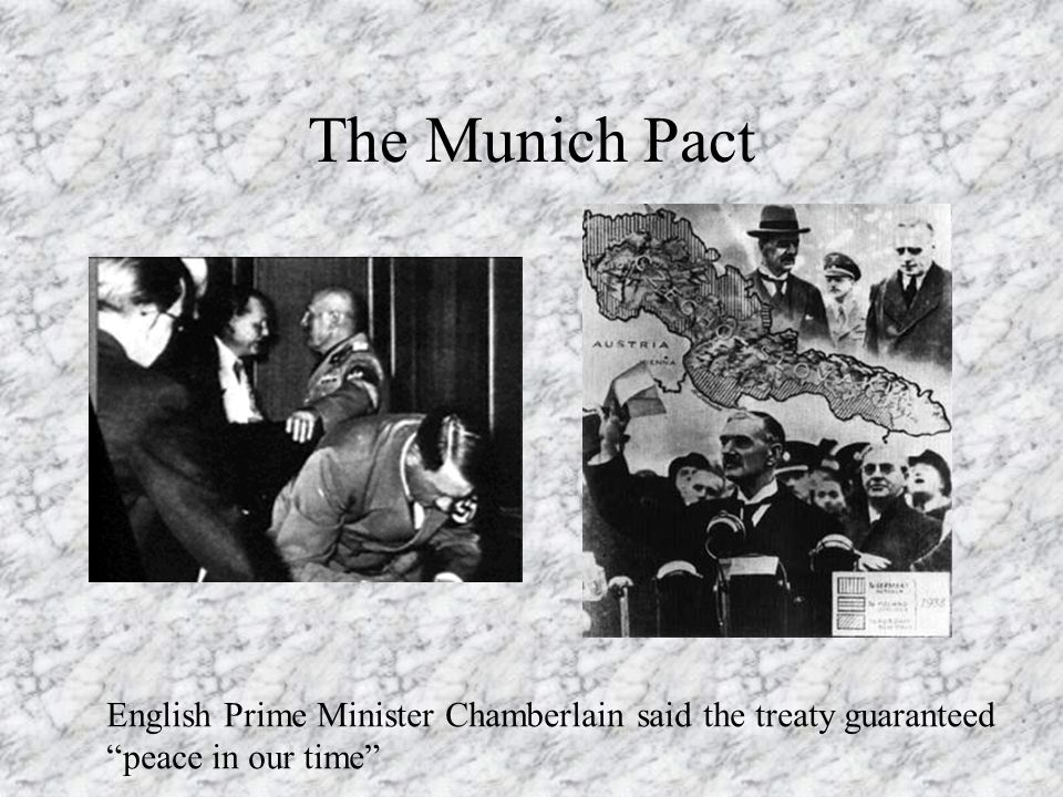 The Munich Pact English Prime Minister Chamberlain said the treaty guaranteed peace in our time
