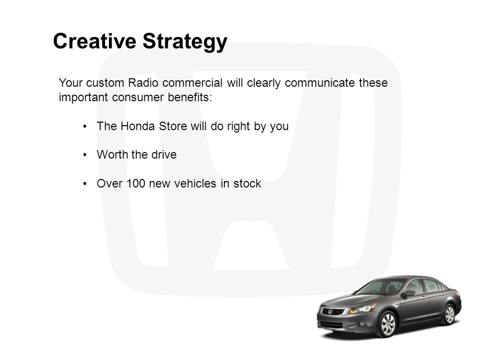 Creative Strategy Your custom Radio commercial will clearly communicate these important consumer benefits: