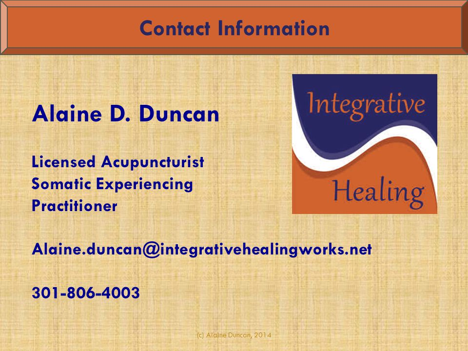 Contact Information Alaine D. Duncan. Licensed Acupuncturist. Somatic Experiencing. Practitioner.