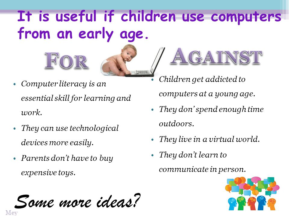 It is useful if children use computers from an early age.