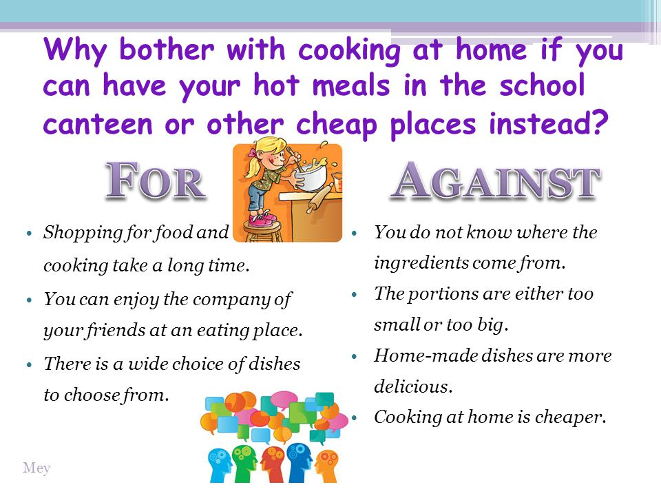 Why bother with cooking at home if you can have your hot meals in the school canteen or other cheap places instead