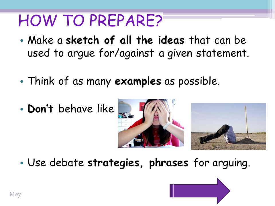 HOW TO PREPARE Make a sketch of all the ideas that can be used to argue for/against a given statement.