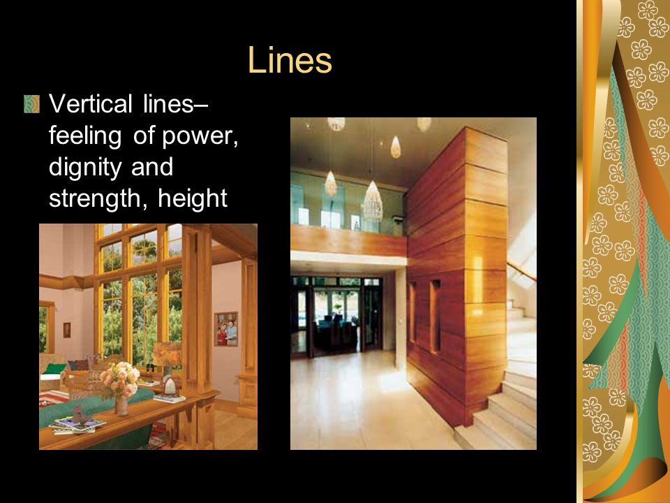 Lines Vertical lines– feeling of power, dignity and strength, height