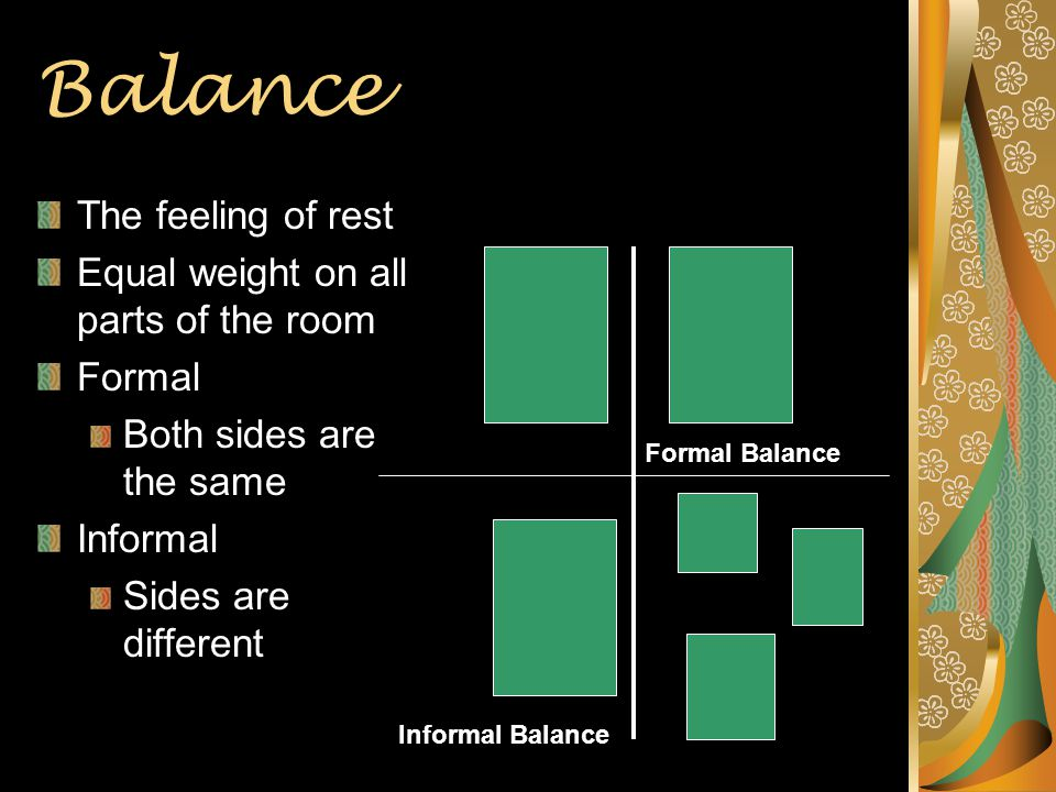 Balance The feeling of rest Equal weight on all parts of the room