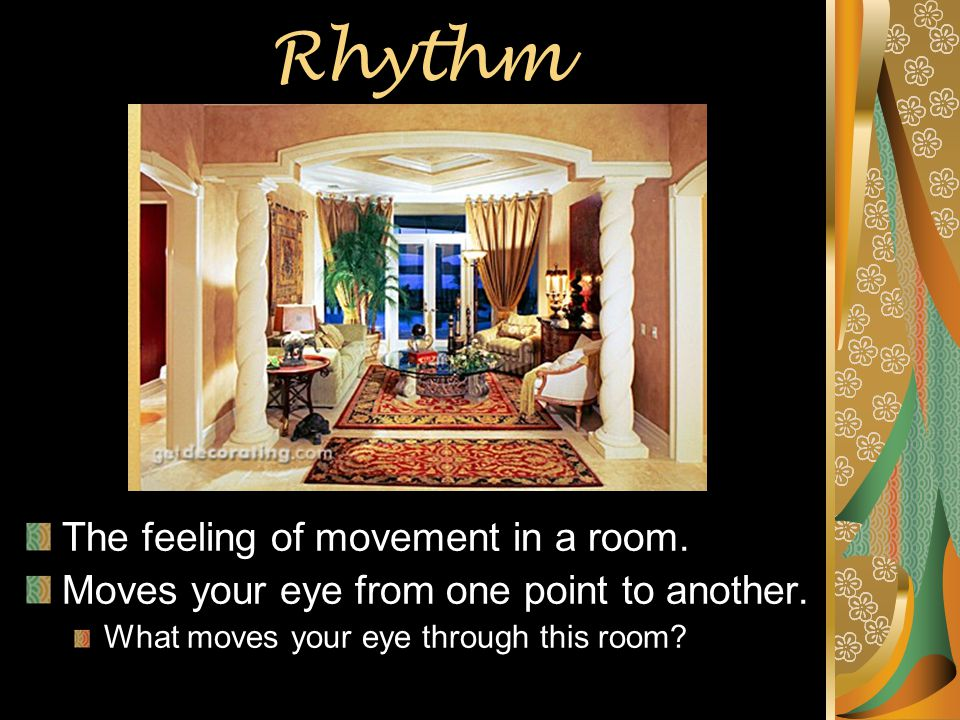Rhythm The feeling of movement in a room.