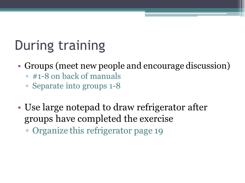 During training Groups (meet new people and encourage discussion) #1-8 on back of manuals. Separate into groups 1-8.