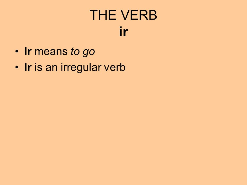 THE VERB ir Ir means to go Ir is an irregular verb