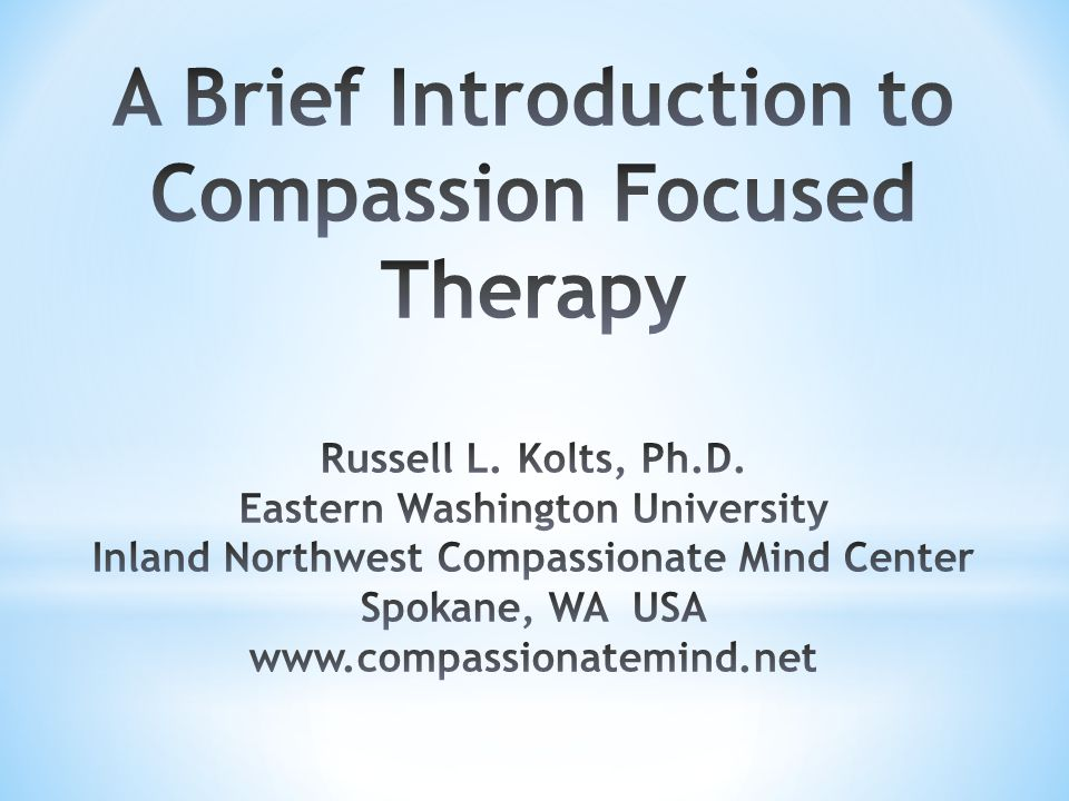 A Brief Introduction to Compassion Focused Therapy Russell L.