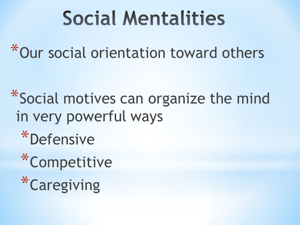 Social Mentalities Our social orientation toward others