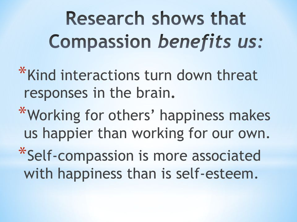 Research shows that Compassion benefits us: