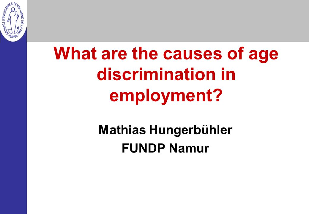 What are the causes of age discrimination in employment