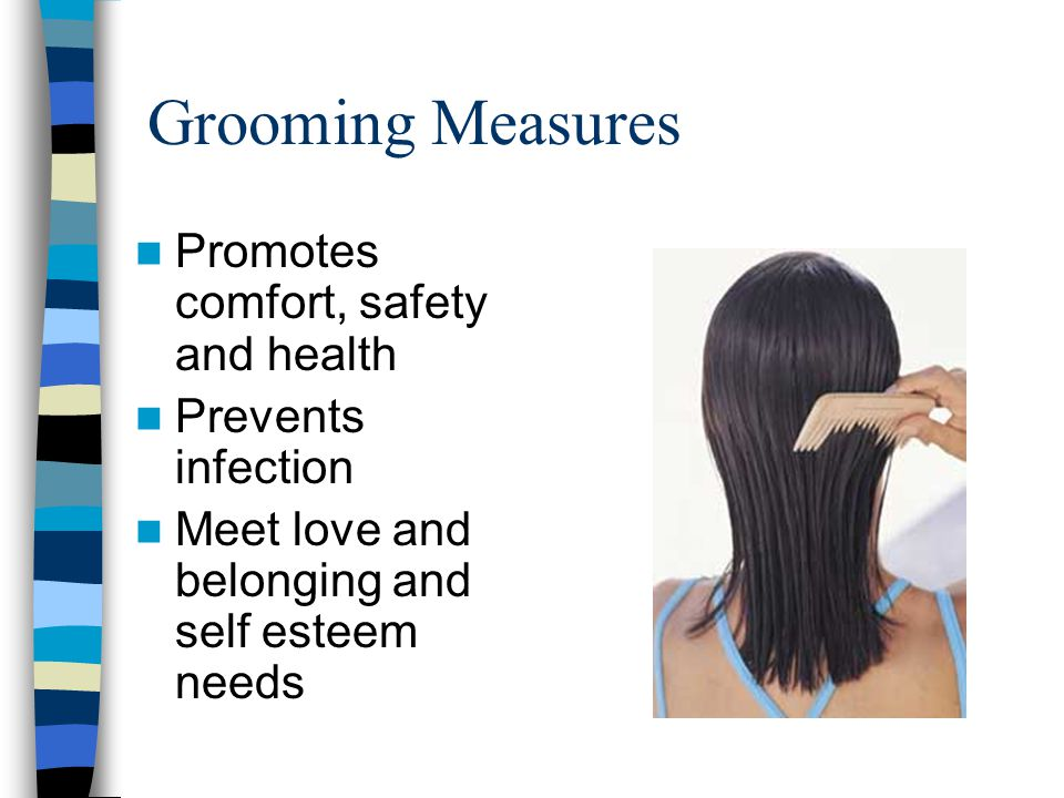 Grooming Measures Promotes comfort, safety and health