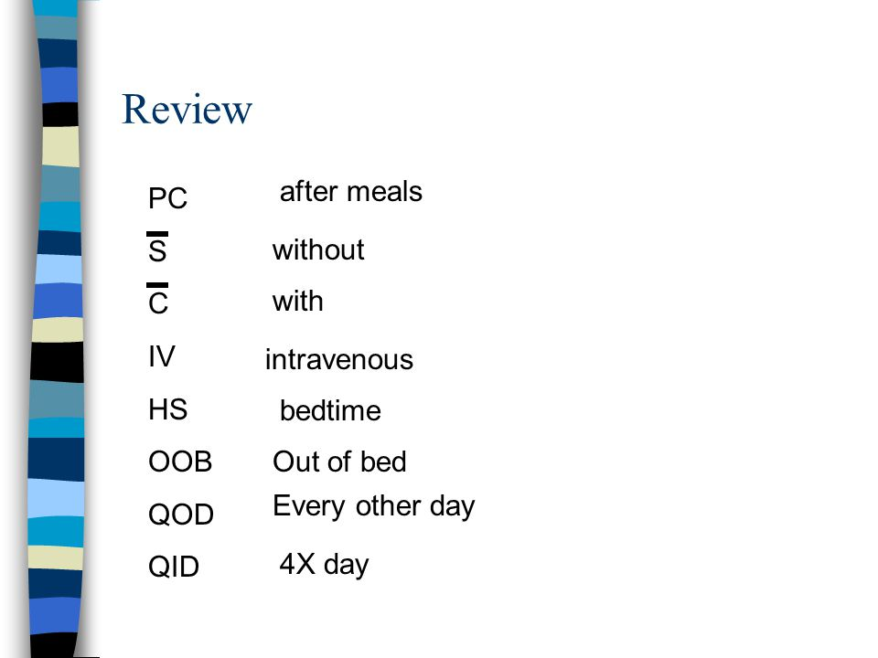 Review after meals PC S C without IV HS with OOB QOD intravenous QID