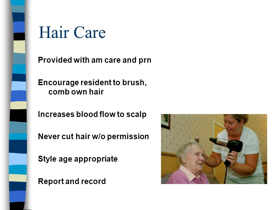Hair Care Provided with am care and prn