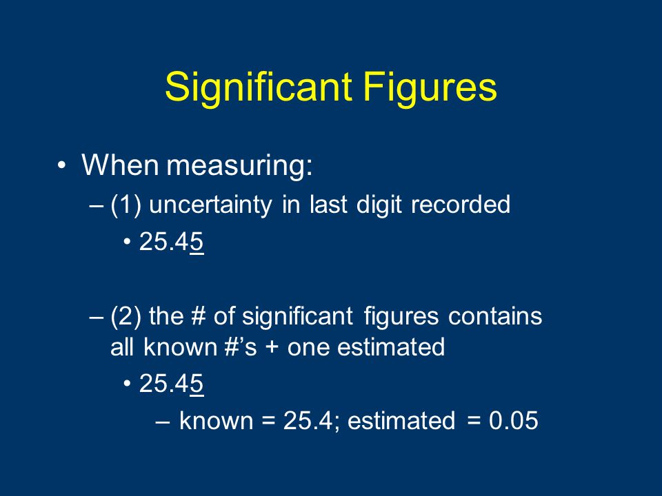 Significant Figures When measuring: