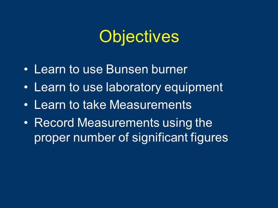 Objectives Learn to use Bunsen burner
