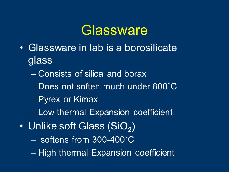 Glassware Glassware in lab is a borosilicate glass