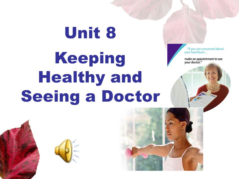 Unit 8 Keeping Healthy and Seeing a Doctor