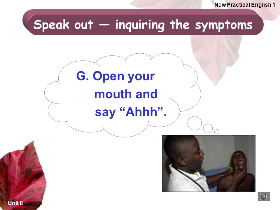 G. Open your mouth and say Ahhh .