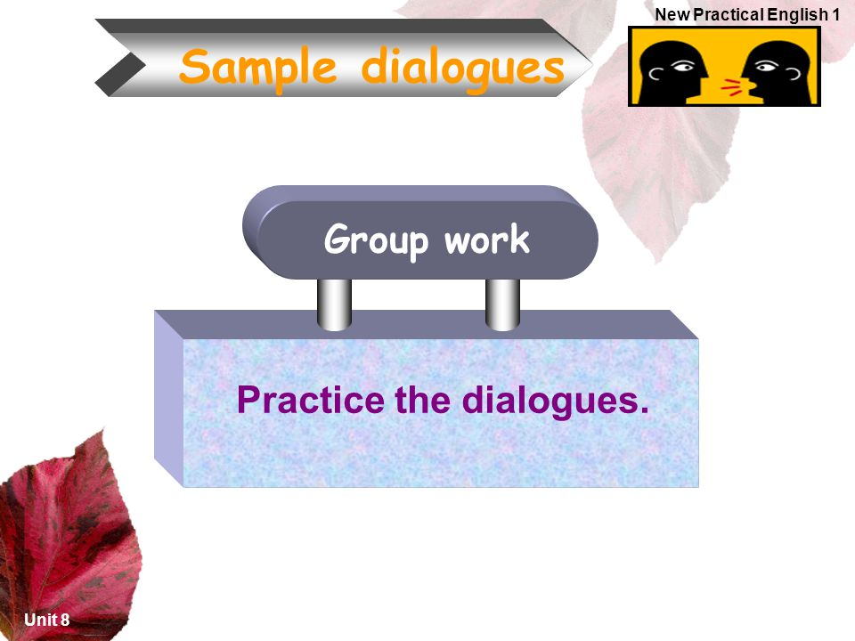Practice the dialogues.
