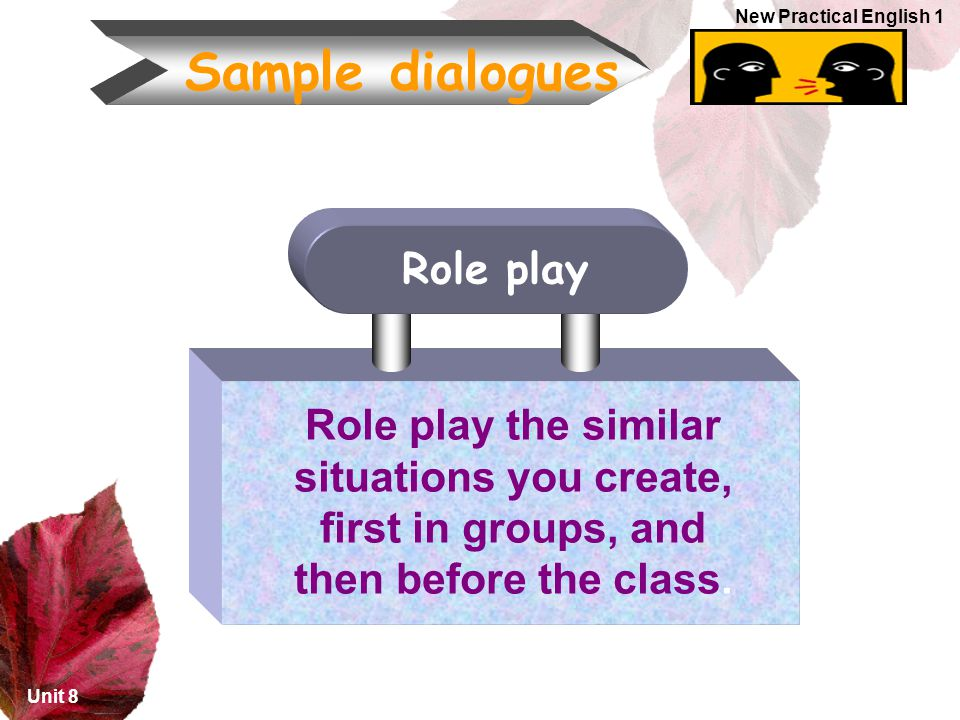 Role play the similar situations you create, first in groups, and