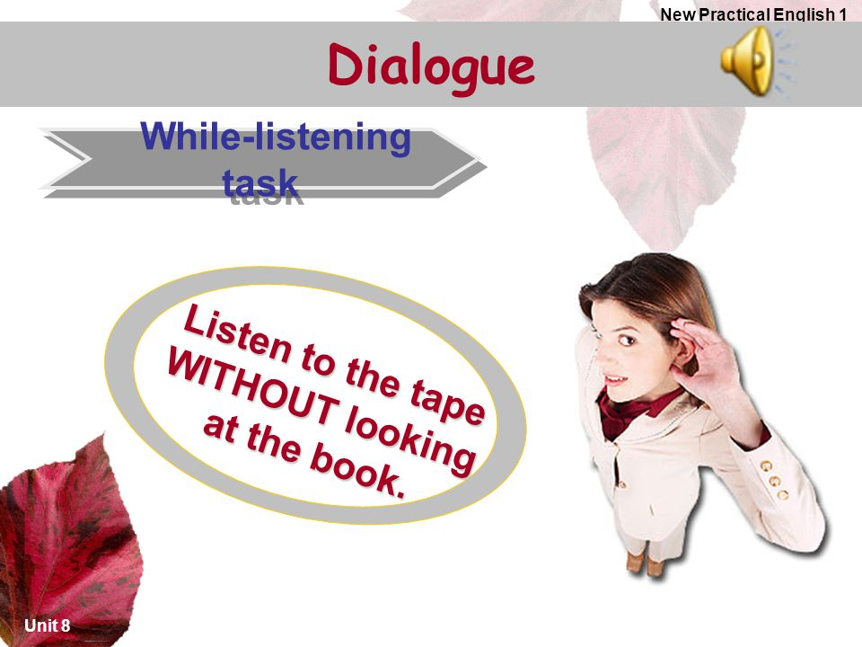 Listen to the tape WITHOUT looking at the book.