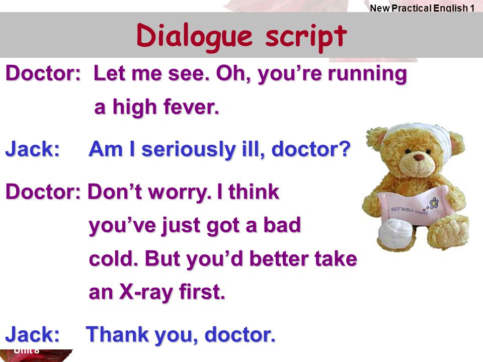 Dialogue script Doctor: Let me see. Oh, you're running a high fever.