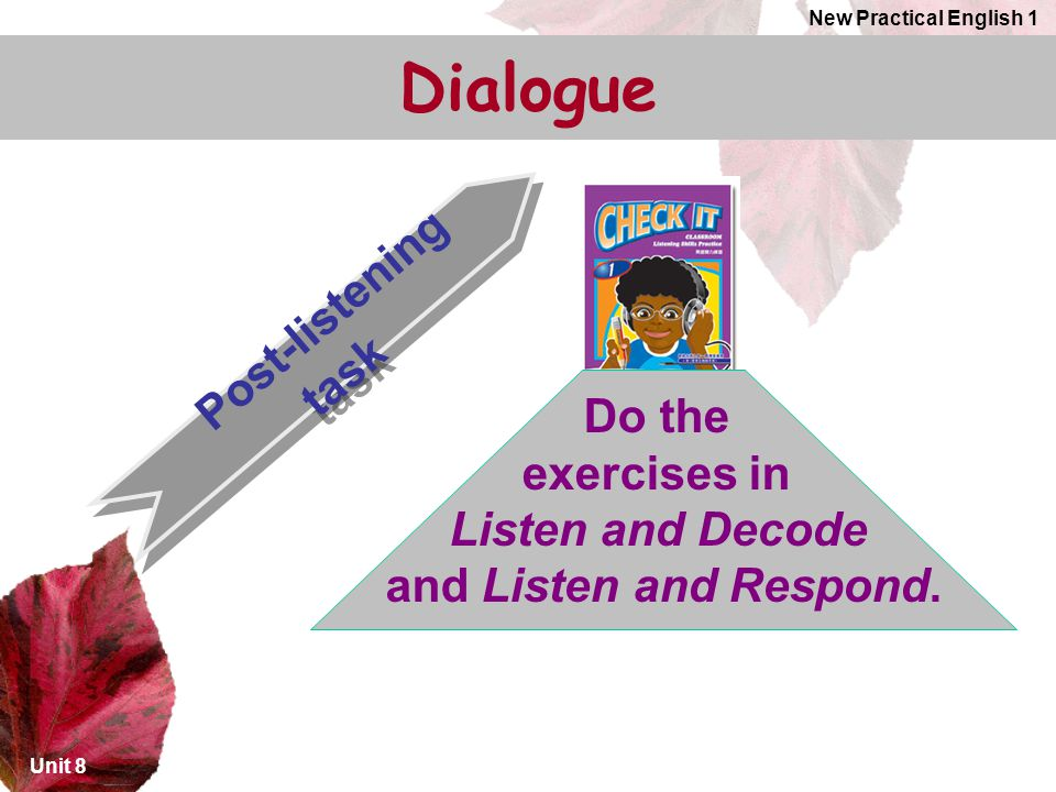 Dialogue Post-listening task Do the exercises in Listen and Decode
