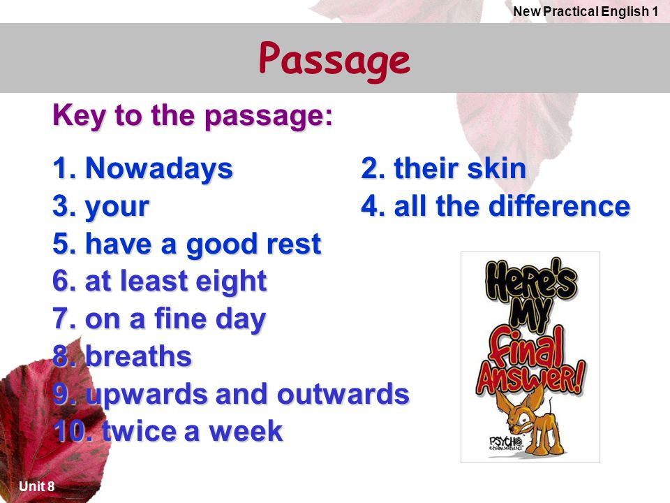 Passage Key to the passage: 1. Nowadays 2. their skin