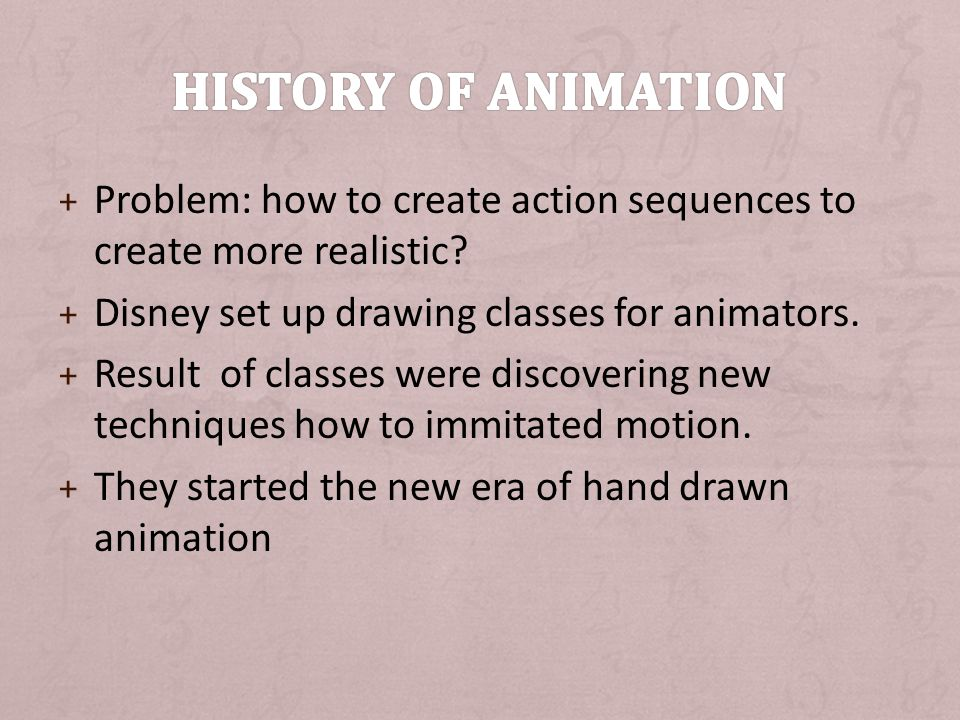 History of animation Problem: how to create action sequences to create more realistic Disney set up drawing classes for animators.