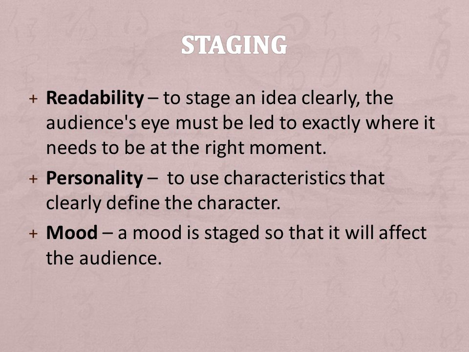 Staging Readability – to stage an idea clearly, the audience s eye must be led to exactly where it needs to be at the right moment.