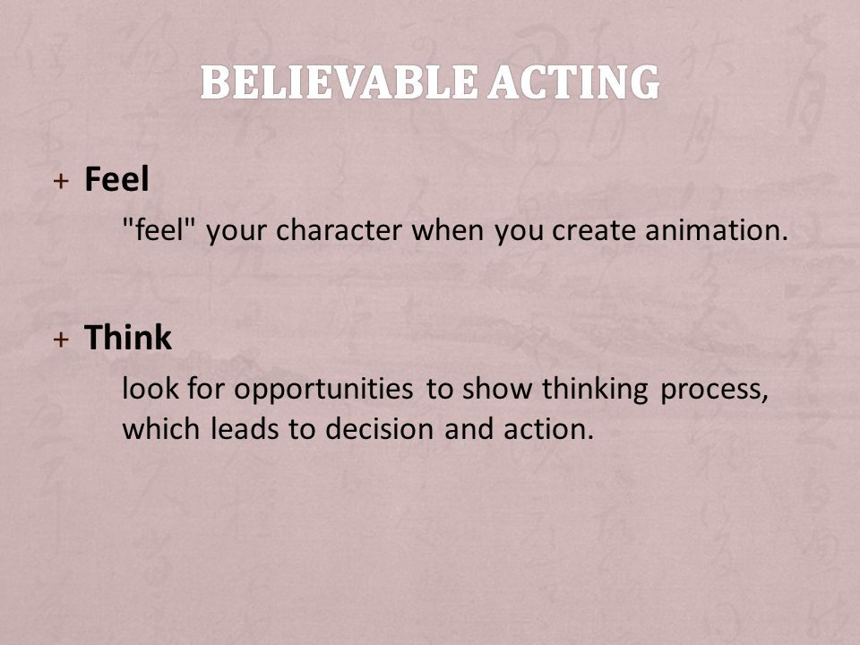 Believable acting Feel Think