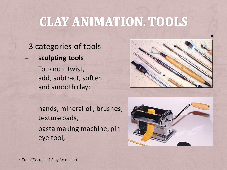 Clay animation. Tools 3 categories of tools * sculpting tools