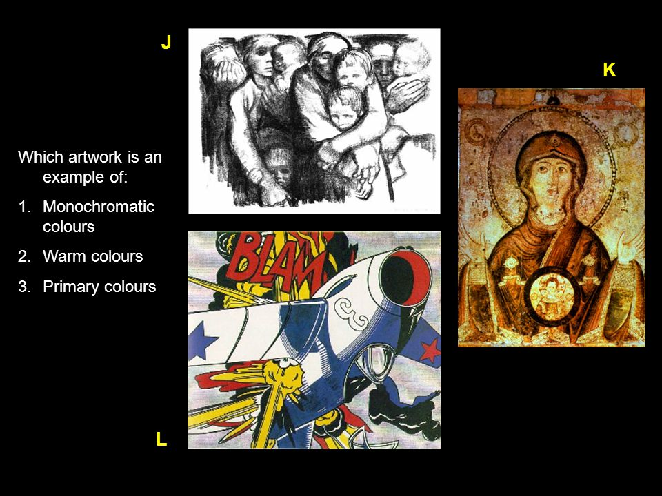 J K L Which artwork is an example of: Monochromatic colours