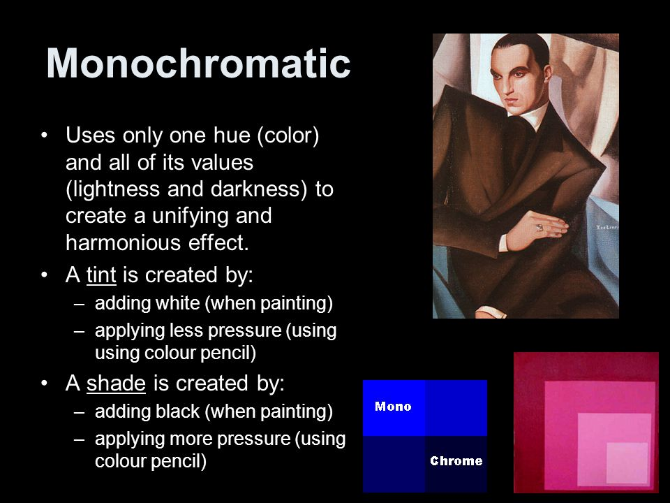 Monochromatic Uses only one hue (color) and all of its values (lightness and darkness) to create a unifying and harmonious effect.