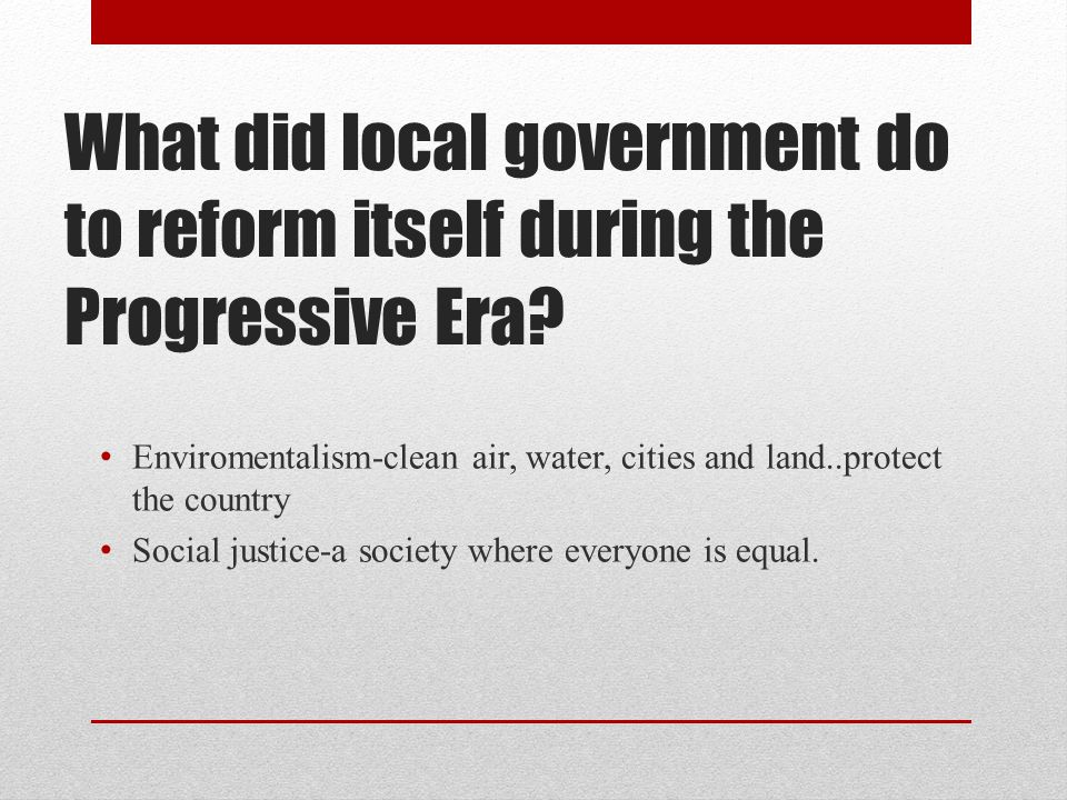 What did local government do to reform itself during the Progressive Era