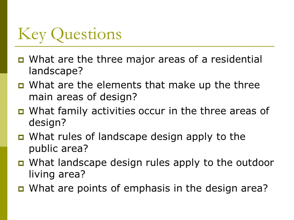 Key Questions What are the three major areas of a residential landscape What are the elements that make up the three main areas of design
